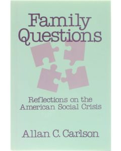Family Questions - Reflections on the American Social Crisis [Hardcover] Allan C. Carlson [1990] 9780887382062