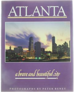 Atlanta - a brave and beautiful city [Hardcover] Peter Beney [1986] 9780934601030