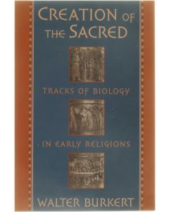 Creation of the Sacred - Tracks of Biology in Early religions [Paperback] Walter Burkert [1999] 9780674175709