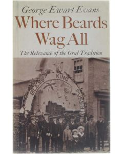 Where Beards Wag All - the Relevance of the Oral Tradition [Paperback] George Ewart Evans [1977] 9780571110889