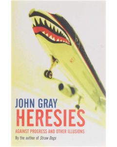 Heresies: Against Progress and Other Illusions [Paperback] John Gray Ph.D. [2004] 9781862077188