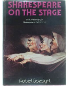 Shakespeare on the stage - an illustrated history of Shakespearian performance [Hardcover] Robert Speaight [1973] 9780316805001