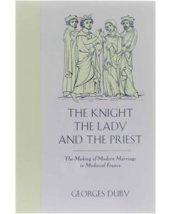 The Knight, the Lady and the Priest: The Making of Modern Marriage in Medieval France - The Making of Mod [Paperback] Georges Duby [1994] 9780226167688