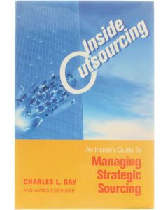 Inside Outsourcing - the insider's guide to managing strategic sourcing [Hardcover] Charles L. Gay [2000] 9781857882049