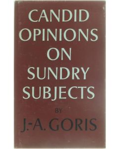 Candid Opinions on Sundry Subjects [Hardcover] J.-A. Goris