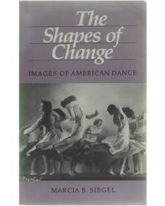 The Shapes of Change - Images of American Dance [Paperback] Marcia B. Siegel [1985] 9780520042124