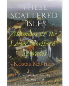 These Scattered Isles - Alonnisos and the Lesser Northern Sporades [Paperback] Kostas Mavrikis; Anthony Hirst [2010] 9780956618115