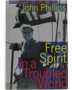 Free Spirit in a Troubled World - A Photoreporter for Life [Hardcover] John Phillips [1996] 9783931141202