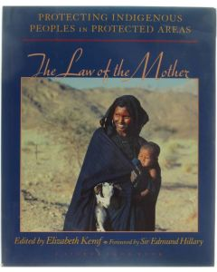 Protecting indigenous peoples in protected areas - The law of the mother [Hardcover] Kemf Elizabeth [1993] 9780871564511