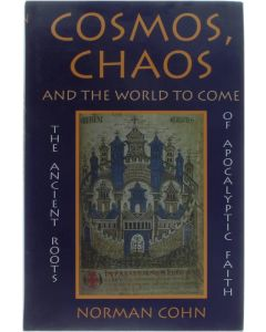 Cosmos, Chaos and the World to Come: The Ancient Roots of Apocalyptic Faith [Hardcover] Norman Cohn [1993] 9780300055986