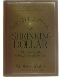 The Little Book of the Shrinking Dollar - What You Can Do to Protect Your Money Now [Hardcover] Addison Wiggin; Samantha Buker [2012] 9781118245255