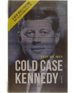 Cold Case Kennedy - A New Investigation into the Assassination of JFK [Hardcover] Flip de Mey [2013] 9789401413961
