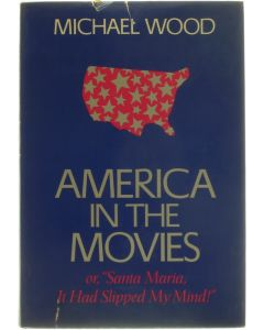 """America in the Movies or """"Santa Maria, It Had Slipped My Mind"""" [Hardcover] Michael Wood [1975] 9780465000968"""