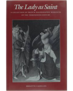 The Lady as Saint - Collection of French Hagiographic Romances of the Thirteenth Century [Hardcover] Brigitte Cazelles [1991] 9780812230994