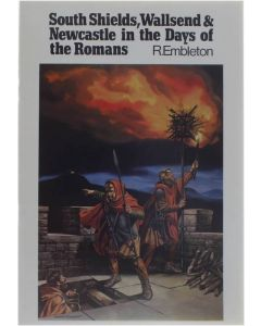 South Shields, Wallsend, Newcastle and Benwell in the days of the Romans [Paperback] Graham Frank - Embleton Ronald (ill.) [1980] 9780859831567