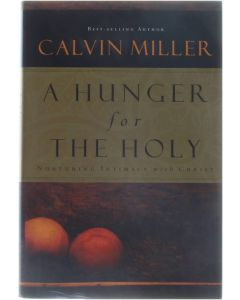 A Hunger for the Holy - Nurturing Intimacy with Christ [Hardcover] Calvin Miller [2003] 9781582293189