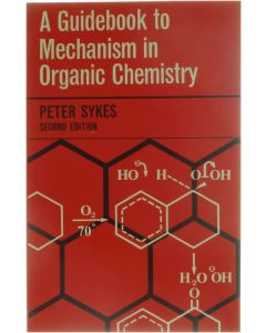 A Guidebook to Mechanism in Organic Chemistry [Paperback] Peter Sykes [1968] 9780582441217