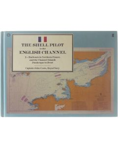 The Shell Pilot to the English Channel: 2- Harbours in Northern France and the Channel Islands - Dunkerqu [Hardcover] Captain John Coote [1991] 9780571144846