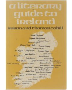 A literary guide to Ireland [Paperback] Susan Cahill; Thomas Cahill [1979] 9780905473369