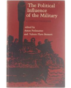The Political influence of the military : a comparative reader [Paperback] Amos Perlmutter; Valerie Plave Bennett [1980] 9780300024333