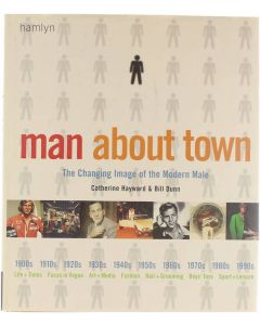 Man about town : the changing image of the modern male [Hardcover] Catherine HAYWARD; Bill DUNN [2001] 9780600598329
