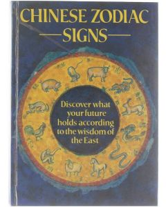 Chinese Zodiac Signs Discover What Your Future Holds According to the Wisdom of the East  [Hardcover] [1982] 9781850513315