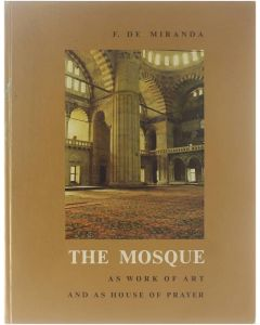 The Mosque as Work of Art and as House of Prayer [Hardcover] F. De Miranda [1977] 9789062715527