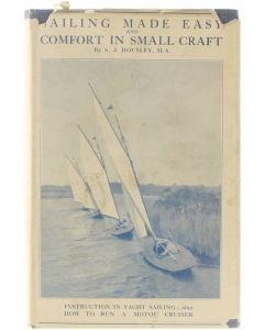 Sailing Made Easy and Comfort in Small Craft and how to run a Motor Cruiser - A Practical Handbook oF Sai [Hardcover] S.J. Housley [1934]