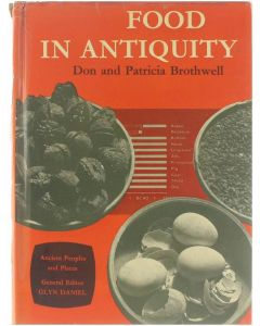 Food in antiquity : a survey of the diet of early peoples [Hardcover] Don Reginald Brothwell; Patricia Brothwell [1969]