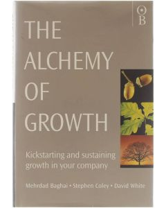 The alchemy of growth : kickstarting and sustaining growth in your company. [Hardcover] Mehrdad Baghai; Stephen Coley; David White [1999] 9780752813615