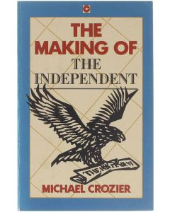 The making of The Independent [Paperback] Michael Crozier [1989] 9780340500613