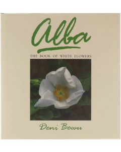 Alba, the book of white flowers [Hardcover] Deni Bown [1990] 9780881921571