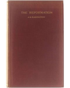The reformation, a religious and historical sketch [Hardcover] Babington J.A. [1901]