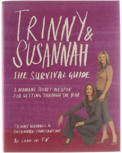 Trinny & Susannah : the survival guide : a woman's secret weapon for getting through the year [Hardcover] Trinny Woodall; Susannah Constantine [2006] 9780297844266
