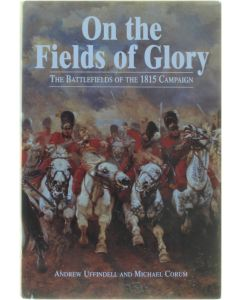 On The Fields Of Glory - The Battlefields Of The 1815 Campaign [Hardcover] Andrew Uffindell; Michael Corum [2002] 9780905778815