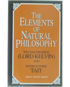 The Elements of Natural Philosophy [Paperback] William Thomson (Lord Kelvin): Peter Guthrie Tait [2002] 9781573929844