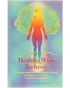 Healthy With Tachyon - A Complete Handbook Including Basic Principles and Application of Products for Hea [Paperback] Andreas Jell [2000] 9780914955580
