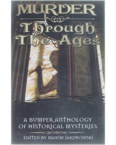 Murder Through the Ages - A Bumper Anthology of Historical Mysteries [Paperback] Jakubowski, Maxim [2006] 9781596873223