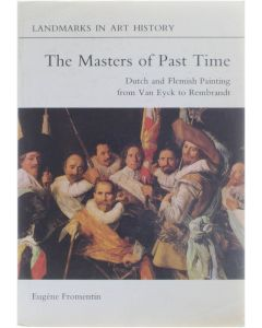 The Masters of Past Time - Dutch and Flemish Painting from Van Eyck to Rembrandt [Paperback] Eugène Fromentin [1981] 9780714821429