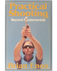 Practical Shooting : Beyond Fundamentals [Paperback] Enos, Brian [1991] 9780962692505