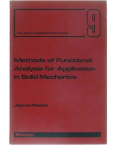 Methods of Functional Analysis for Application in Solid Mechanics [Hardcover] Jayme Mason [1985] 9780444424365