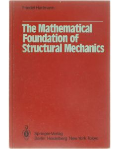 The Mathematical Foundation of Structural Mechanics [Hardcover] Friedel Hartmann [1985] 9783540150022