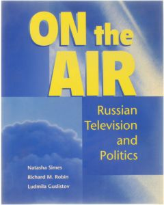 On the Air - Russian Television and Politics [Paperback] Natasha Simes; Richard M. Robin; Ludmila Guslistov [1999] 9780787260354