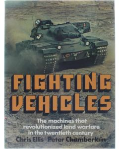 Fighting Vehicles - The machines that revolutionized land warfare in the twentieth century [Hardcover] Chris Ellis; Peter Chamberlain [1972] 9780600334811