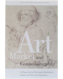 Art Market and Connoisseurship - A Closer Look at Paintings by Rembrandt, Rubens and their Contemporaries [Paperback] ed : Anna Tummers; Koenraad Jonckheere [2008] 9789089640321