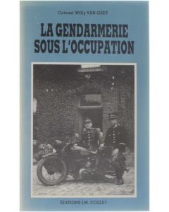 La Gendarmerie sous l'occupation [Broché] Xolonel Willy Van Geet [1992] 9782873670085
