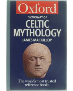 Oxford Dictionary of Celtic Mythology [Hardcover] James Mackillop [2000] 9780192801203