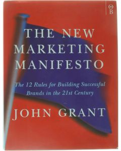 The new marketing manifesto - the 12 rules for building successful brands in the 21st century [Hardcover] John Grant [1999] 9780752821061