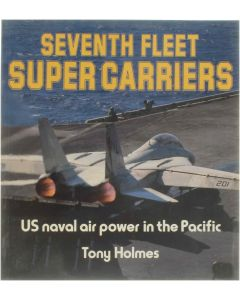Seventh Fleet Super Carriers - US Naval Air Power in the Pacific [Hardcover] Tony Holmes [1987] 9780850458152