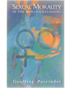 Sexual Morality in the World's Religions [Paperback] Geoffrey Parrinder [1995] 9781851681082